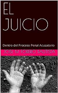 EL JUICIO - Dentro del Proceso Penal Acusatorio: MATERIA PENAL - LITERATURA (Biblioteca Juridica Digital) (Spanish Edition)