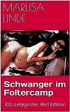 Schwanger im Foltercamp: XXL-Leseprobe. Red Edition (German Edition)