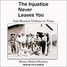The Injustice Never Leaves You: Anti-Mexican Violence in Texas