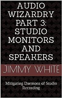 Audio Wizardry Part 3: Studio Monitors and Speakers: Mitigating Daemons of Studio Recording