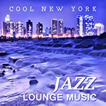 Cool New York Jazz Lounge Music: Smooth Piano Jazz Chillout, Instrumental Funky Grooves, Mood and Mellow Music, Ambient Jazz Relaxation