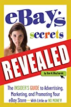 eBay's Secrets Revealed: The Insider's Guide to Advertising, Marketing, and Promoting Your eBay Store - With Little or No Money: The Insider's Guide to ...