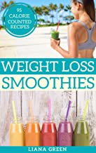 Weight Loss Smoothies: 95 Calorie Counted Smoothie Recipes For Weight Loss & Better Health