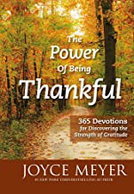 The Power of Being Thankful: 365 Devotions for Discovering the Strength of Gratitude