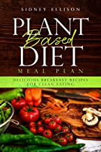 Plant Based Diet Meal Plan: Delicious Breakfast Recipes for Clean Eating