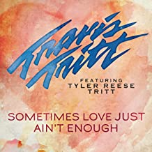 Sometimes Love Just Ain't Enough (feat. Tyler Reese Tritt)