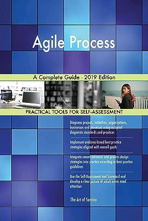 Agile Process A Complete Guide - 2019 Edition