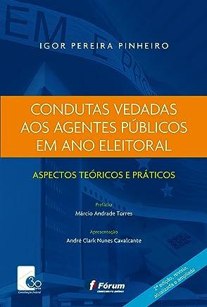 Condutas Vedadas aos Agentes Públicos em Ano Eleitoral Aspectos Teóricos e Práticos
