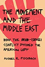 The Movement and the Middle East: How the Arab-Israeli Conflict Divided the American Left