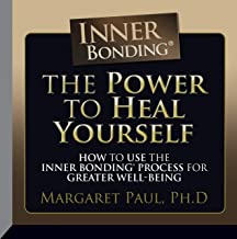 The Power to Heal Yourself: How to Use the Inner Bonding® Process for Greater Well-Being