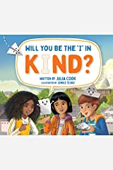 Will You be the I in Kind?: A Picture Book About Kindness, Empathy, and Compassion Kindle Edition