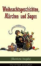 Weihnachtsgeschichten, Märchen und Sagen (Illustrierte Ausgabe) - Über 100 Titel in einem Buch: Das Geschenk der Weisen, D...