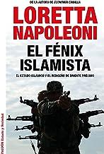 El fénix islamista: El Estado Islámico y el rediseño de Oriente Próximo (Spanish Edition)
