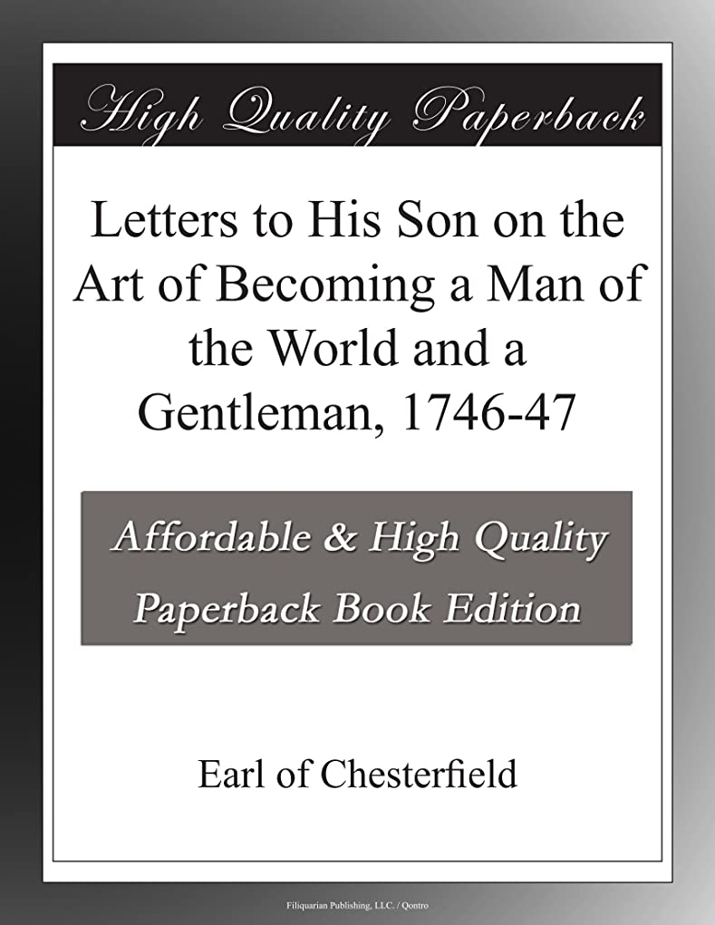 眩惑する見積り反毒Letters to His Son on the Art of Becoming a Man of the World and a Gentleman, 1746-47