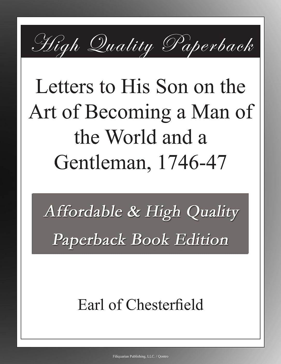差別する探す切り下げLetters to His Son on the Art of Becoming a Man of the World and a Gentleman, 1746-47
