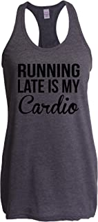 Funny Gym Sayings Running Late Is My Cardio Workout Womens Tops Next Level Racerback