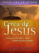 Cerca de Jesús: Acércate a la cruz y serás cambiado para siempre (Spanish Edition)