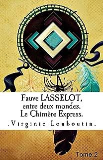 Fauve Lasselot, entre deux mondes.: Le Chimère Express (French Edition)