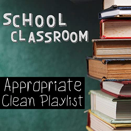 School Classroom Appropriate Clean Playlist by Various