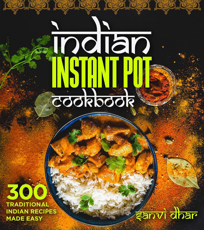 疲労受け入れたオリエンタルIndian Instant Pot Cookbook: 300 Traditional Indian Recipes Made Easy (Tastes of the East Series) (English Edition)