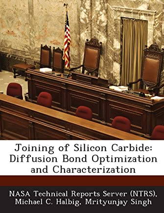 Joining of Silicon Carbide: Diffusion Bond Optimization and Characterization by Michael C. Halbig (27-Jun-2013) Paperback