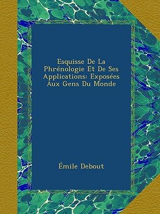Esquisse De La Phrénologie Et De Ses Applications: Exposées Aux Gens Du Monde