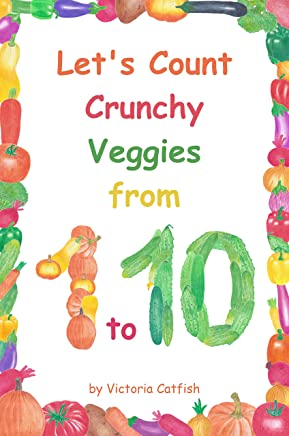 Let's Count Crunchy Veggies from 1 to 10: Brilliant pictures will make the learning of numbers a joy. Counting book for toddlers ages 1-3.