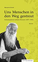 Uns Menschen in den Weg gestreut: Kräuterpfarrer Johann Künzle (1857-1945) (German Edition)
