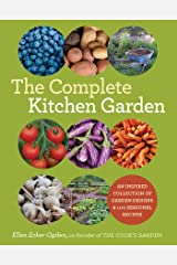 The Complete Kitchen Garden: An Inspired Collection of Garden Designs & 100 Seasonal Recipes Kindle Edition