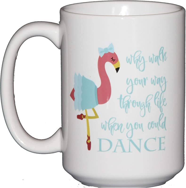 Why Walk Your Way Through Life When You Could Dance Flamingo Ballerina Coffee Mug For Dancers