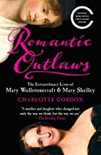 Romantic Outlaws: The Extraordinary Lives of Mary Wollstonecraft & Mary Shelley