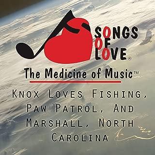 Knox Loves Fishing, Paw Patrol, and Marshall, North Carolina