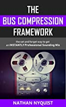 Sponsored Ad - The Bus Compression Framework: The set and forget way to get an INSTANTLY professional sounding mix (The Au...