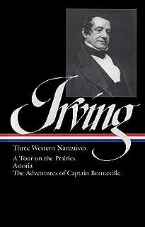 Washington Irving: Three Western Narratives: A Tour on the Prairie / Astoria / The Adventures of Captain Bonneville (Library of America)