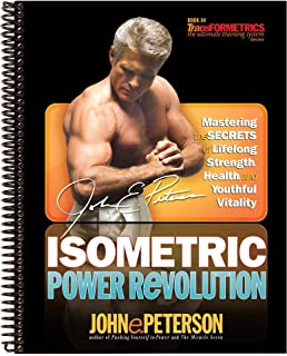 Isometric Power Revolution: Mastering the Secrets of Lifelong Strength, Health and Youthful Vitality (Transformetrics: The Ultimate Training System)