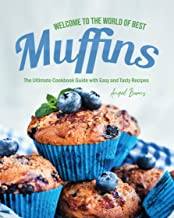 Welcome to the World of Best Muffins: The Ultimate Cookbook Guide with Easy and Tasty Recipes (English Edition)