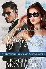 The Undercover Bridesmaid: Romantic Suspense & Sweet Second Chance Romance (An Undercover Bridesmaid Romance Book 2) Kindle Edition