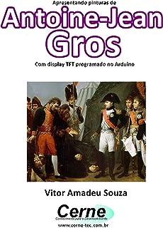 Apresentando pinturas de  Antoine-Jean  Gros Com display TFT programado no Arduino (Portuguese Edition)