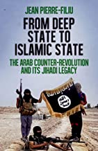From Deep State to Islamic State: The Arab Counter-Revolutionand its Jihadi Legacy (CERI Series in Comparative Politics and International Studies)