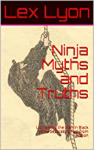 Ninja Myths and Truths: Unmasking the Men in Black While Separating Fact from Fiction