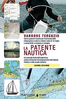La patente nautica: Come superare l'esame per il comando delle imbarcazioni a vela e a motore, entro le 12 miglia e senza limiti, e imparare a navigare (Italian Edition)