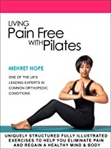 Living Pain Free With Pilates: Illustrated original 34 Joseph Pilates classical poses with full instructions to help you eliminate pain and regain a healthy mind and body (English Edition)