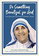 Do Something Beautiful for God: The Essential Teachings of Mother Teresa 365 Daily Reflections