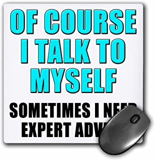 Of Course I Talk To Myself Sometimes I Need Expert Advice Aqua - Mouse Pad, 8 by 8 inches (mp_222812_1)