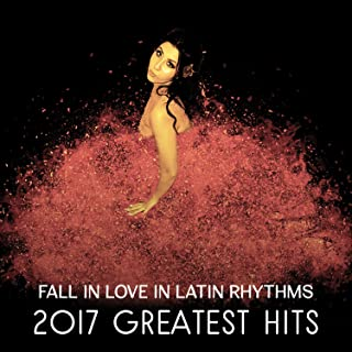 Fall in Love in Latin Rhythms – 2017 Greatest Hits of Spanish Instrumental Music, Hot Grooves in Latin Dance Club, Salsa Music Collection