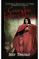 Cazador, Lobo y Bruja: Tres Romances Paranormales entre Magia, Fantasía, Cambiaformas y Espíritus (Novela Romántica y Erótica en Español: Colecciones) Versión Kindle