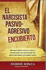El Narcisista Pasivo-Agresivo Encubierto: Reconociendo las características y encontrando sanación después del abuso emocional y psicológico oculto (Spanish Edition) Kindle Edition