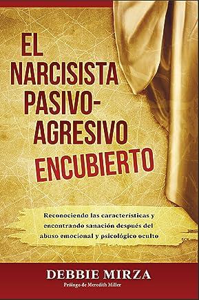 El Narcisista Pasivo-Agresivo Encubierto: Reconociendo las características y encontrando sanación después del abuso emocional y psicológico oculto (Spanish Edition)