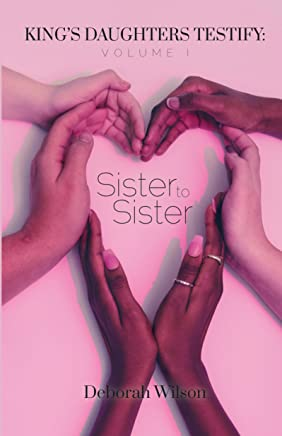King's Daughters Testify, Volume 1: Sister to Sister