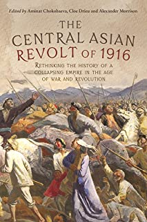 The Central Asian Revolt of 1916: A collapsing empire in the age of war and revolution